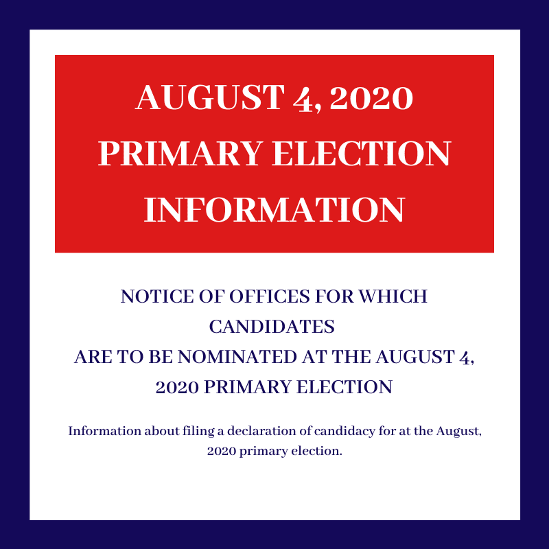 NOTICE FOR OFFICES WHICH CANDIDATES ARE TO BE NOMINATED AT THE AUGUST 4, 2020 PRIMARY ELECTION